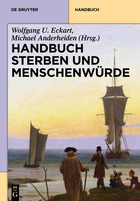 Handbuch Sterben Und Menschenwurde - Anderheiden, Michael (Editor), and Eckart, Wolfgang U (Editor)