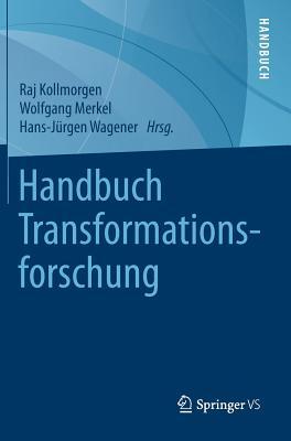 Handbuch Transformationsforschung - Kollmorgen, Raj (Editor), and Merkel, Wolfgang (Editor), and Wagener, Hans-J?rgen (Editor)