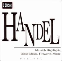 Handel: Messiah Highlights; Water Music; Fireworks Music - Carmen Pelton (soprano); James Courtney (bass); Jan DeGaetani (mezzo-soprano); Jennifer Cable (soprano);...
