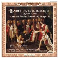 Handel: Ode for the Birthday of Queen Anne; Anthem for the Foundling Hospital - David Thomas (bass); Emma Kirkby (soprano); James Bowman (counter tenor); Judith Nelson (soprano); Martyn Hill (tenor); Shirley Minty (contralto); Christ Church Cathedral Choir, Oxford (choir, chorus); Academy of Ancient Music; Simon Preston (conductor)