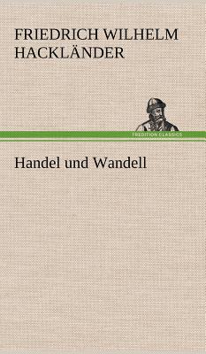Handel Und Wandell - Hackl Nder, Friedrich Wilhelm, and Hacklander, Friedrich Wilhelm