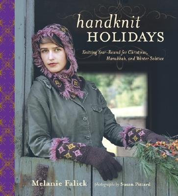 Handknit Holidays: Knitting Year-Round for Christmas, Hanukkah, and Winter Solstice - Falick, Melanie, and Pittard, Susan (Photographer), and Christiansen, Betty