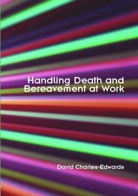 Handling Death and Bereavement at Work - Charles-Edwards, David