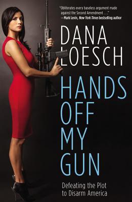 Hands Off My Gun: Defeating the Plot to Disarm America - Loesch, Dana