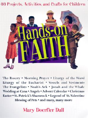 Hands-On Faith: 66 Projects, Activities, and Crafts for Children - Dall, Mary Doerfler
