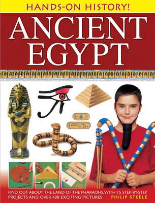 Hands-on History! Ancient Egypt: Find Out About the Land of the Pharaohs, with 15 Step-by-step Projects and Over 400 Exciting Pictures - Steele, Philip