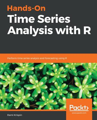Hands-On Time Series Analysis with R: Perform time series analysis and forecasting using R - Krispin, Rami