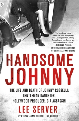Handsome Johnny: The Life and Death of Johnny Rosselli: Gentleman Gangster, Hollywood Producer, CIA Assassin - Server, Lee