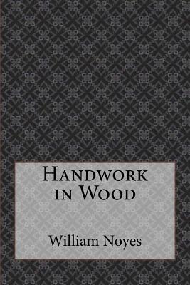 Handwork in Wood - Noyes, William