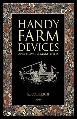 Handy Farm Devices: and How to Make Them - Cobleigh, Rolfe