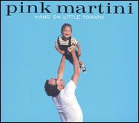 Hang on Little Tomato - Pink Martini