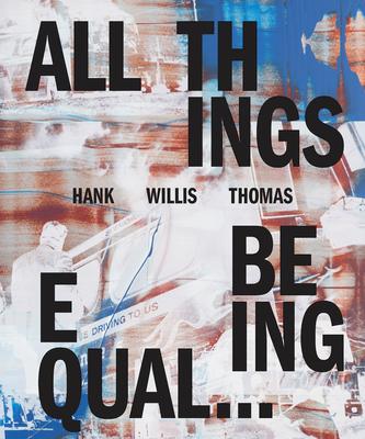 Hank Willis Thomas: All Things Being Equal - Thomas, Hank Willis (Photographer), and Dolan, Julia (Text by), and Krajewski, Sara (Text by)