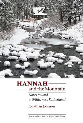 Hannah and the Mountain: Notes Toward a Wilderness Fatherhood - Johnson, Jonathan