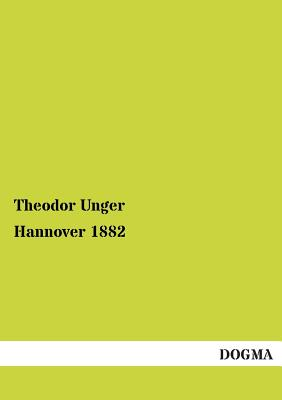 Hannover 1882 - Unger, Theodor (Editor)
