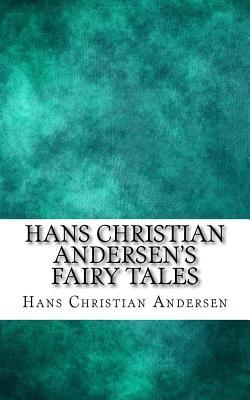Hans Christian Andersen's Fairy Tales - Andersen, Hans Christian