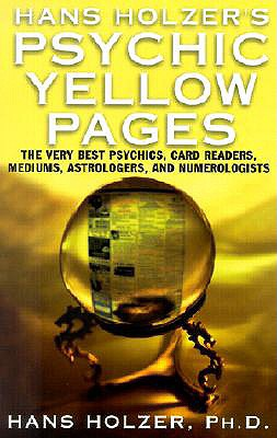 Hans Holzer's Psychic Yellow Pages: The Very Best Psychics, Card Readers, Mediums, Astrologers, and Numerologists - Holzer, Hans, PH.D.