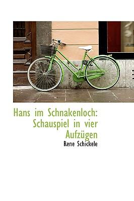 Hans Im Schnakenloch: Schauspiel in Vier Aufzugen - Schickele, Rene