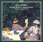 Hans Kößler: String Quintet; String Sextet