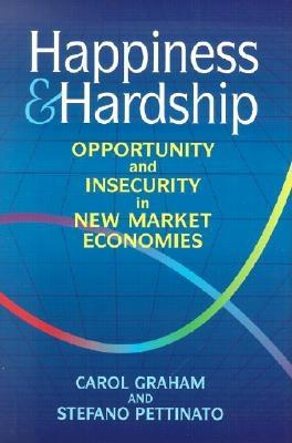 Happiness and Hardship: Opportunity and Insecurity in New Market Economies - Graham, Carol L, and Pettinato, Stefano