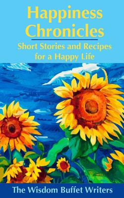 Happiness Chronicles: Short Stories and Recipes for a Happy Life - Kasliner, Mary Jane, and Mendoza, Belinda, and Brown, Janet Mitsue
