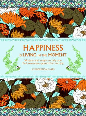 Happiness is Living in the Moment: Wisdom and Insight to Help You Find Awareness, Appreciation and Joy - Kipfer, Barbara Ann