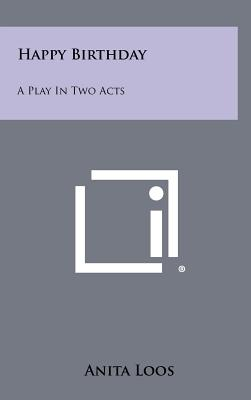 Happy Birthday: A Play in Two Acts - Loos, Anita