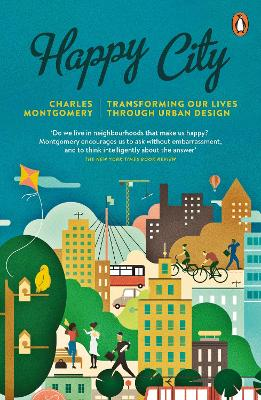 Happy City: Transforming Our Lives Through Urban Design - Montgomery, Charles