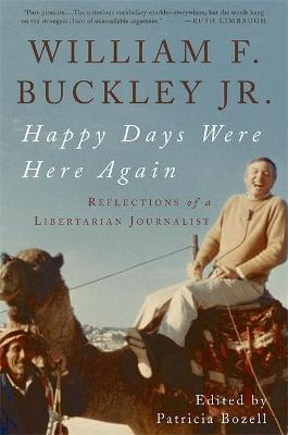 Happy Days Were Here Again: Reflections of a Libertarian Journalist - Buckley, William F, Jr., and Bozell, Patricia (Editor)