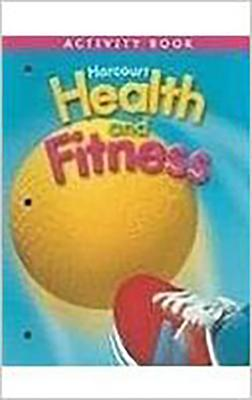 Harcourt Health & Fitness: Activity Book Grade 3 - HSP, and Harcourt School Publishers (Prepared for publication by)