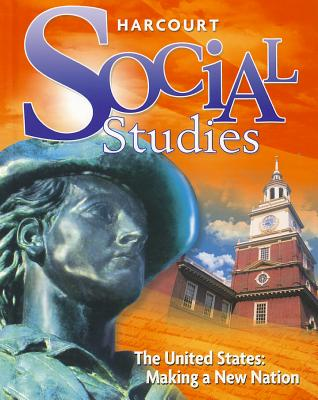 Harcourt Social Studies: Student Edition Grade 5 Us: Making a New Nation 2010 - Harcourt School Publishers (Prepared for publication by)