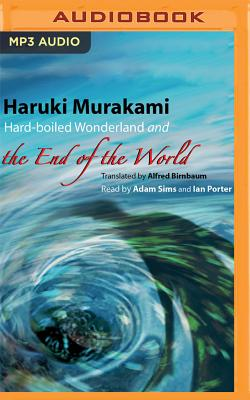 Hard-Boiled Wonderland and the End of the World - Murakami, Haruki, and Birnbaum, Alfred (Translated by), and Sims, Adam (Read by)