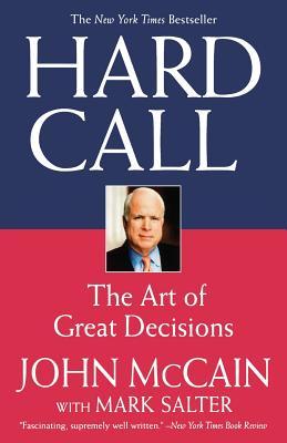 Hard Call: The Art of Great Decisions - McCain, John