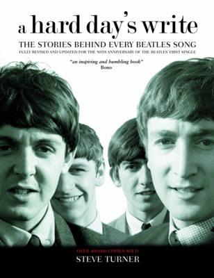 Hard Day's Write: The Stories Behind Every Beatles Song - Turner, Steve