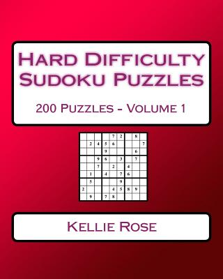 Hard Difficulty Sudoku Puzzles Volume 1: Hard Sudoku Puzzles for Advanced Players - Rose, Kellie