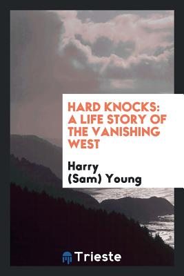 Hard Knocks: A Life Story of the Vanishing West - Young, Harry (Sam)