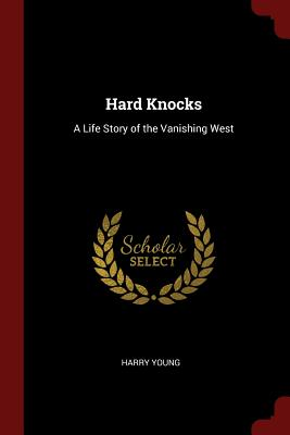 Hard Knocks: A Life Story of the Vanishing West - Young, Harry