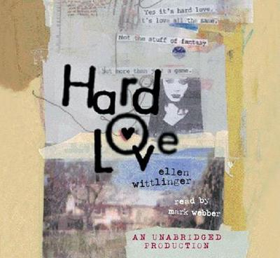 Hard Love - Wittlinger, Ellen, and Webber, Mark (Read by)