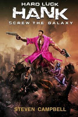Hard Luck Hank: Screw the Galaxy - Campbell, Steven