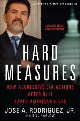 Hard Measures: How Aggressive CIA Actions After 9/11 Saved American Lives - Rodriguez, Jose a, and Harlow, Bill