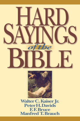 Hard Sayings of the Bible - Kaiser, Walter C, and Davids, Peter H, and Bruce, F F