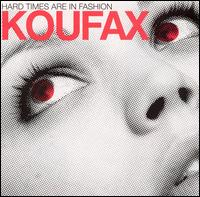 Hard Times Are in Fashion - Koufax