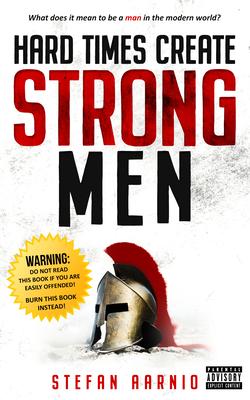 Hard Times Create Strong Men - Aarnio, Stefan