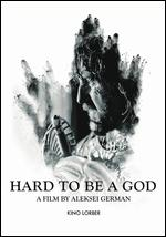 Hard to Be a God - Alexei German
