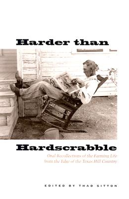 Harder Than Hardscrabble: Oral Recollections of the Farming Life from the Edge of the Texas Hill Country - Sitton, Thad (Editor)