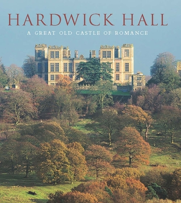 Hardwick Hall: A Great Old Castle of Romance - Adshead, David (Editor), and Taylor, David (Editor), and Cooper, Nicholas (Contributions by)