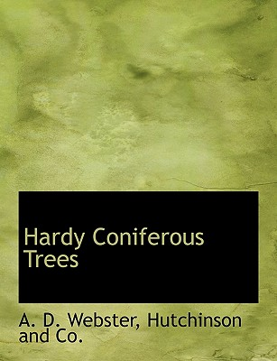 Hardy Coniferous Trees - Webster, A D, and Hutchinson and Co, And Co (Creator)