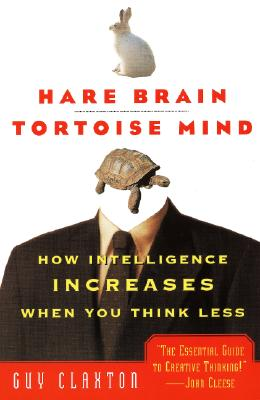 Hare Brain, Tortoise Mind: How Intelligence Increases When You Think Less - Claxton, Guy