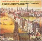 Hark! hark! the lark: Music for Shakespeare's Company - Catherine Bott (soprano); Joseph Cornwell (tenor); Judith Tarling (violin); Julia Gooding (soprano); Mark Caudle (bass viol);...