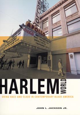 Harlemworld: Doing Race and Class in Contemporary Black America - Jackson Jr, John L