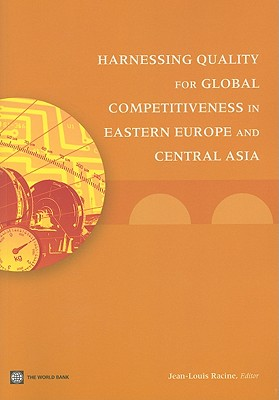 Harnessing Quality for Global Competitiveness in Eastern Europe and Central Asia - Racine, Jean-Louis (Editor)